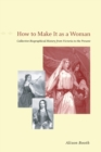 Image for How to make it as a woman  : collective biographical history from Victoria to the present