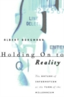 Image for Holding on to Reality : The Nature of Information at the Turn of the Millennium
