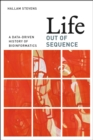 Image for Life out of sequence  : a data-driven history of bioinformatics