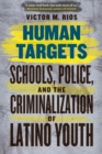 Image for Human targets  : schools, police, and the criminalization of Latino youth