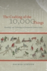 Image for The crafting of the 10,000 things  : knowledge and technology in seventeenth-century China