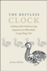 Image for The restless clock  : a history of the centuries-long argument over what makes living things tick