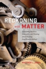 Image for Reckoning with matter  : calculating machines, innovation, and thinking about thinking from Pascal to Babbage