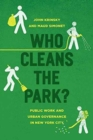 Image for Who cleans the park?  : public work and urban governance in New York City