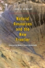 Image for Natural resources and the new frontier: constructing modern China's borderlands