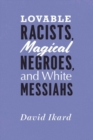Image for Lovable Racists, Magical Negroes, and White Messiahs