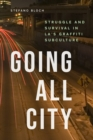 Image for Going all city  : struggle and survival in LA's graffiti subculture