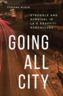Image for Going All City: Struggle and Survival in LA's Graffiti Subculture