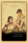 Image for Cigarettes, inc  : an intimate history of corporate imperialism