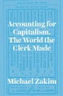 Image for Accounting for capitalism: the world the clerk made : 54572