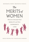 Image for The merits of women: wherein is revealed their nobility and their superiority to men