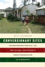 Image for Conversionary sites: transforming medical aid and global Christianity from Madagascar to Minnesota