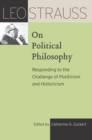 Image for Leo Strauss on Political Philosophy: Responding to the Challenge of Positivism and Historicism