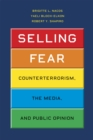 Image for Selling fear  : counterterrorism, the media, and public opinion