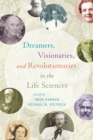 Image for Dreamers, Visionaries, and Revolutionaries in the Life Sciences