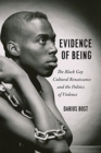Image for Evidence of Being - The Black Gay Cultural Renaissance and the Politics of Violence