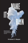 Image for Make It Rain : State Control of the Atmosphere in Twentieth-Century America