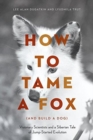 Image for How to tame a fox (and build a dog)  : visionary scientists and a Siberian tale of jump-started evolution