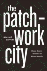 Image for The Patchwork City: Class, Space, and Politics in Metro Manila