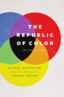 Image for The Republic of Color : Science, Perception, and the Making of Modern America
