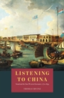 Image for Listening to China  : sound and the Sino-Western encounter, 1770-1839