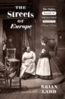 Image for The streets of Europe  : the sights, sounds, and smells that shaped its great cities