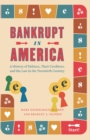 Image for Bankrupt in America: a history of debtors, their creditors, and the law in the twentieth century