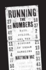 Image for Running the numbers  : race, police, and the history of urban gambling