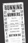 Image for Running the Numbers: Race, Police, and the History of Urban Gambling