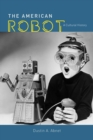 Image for The American robot  : a cultural history