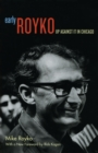 Image for Early Royko: up against it in Chicago