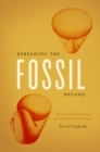 Image for Rereading the fossil record: the growth of paleobiology as an evolutionary discipline