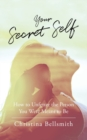 Image for Your Secret Self : How to Unfetter the Person You Were Meant to be