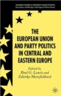 Image for The European Union and party politics in Central and Eastern Europe