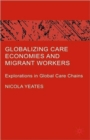 Image for Globalizing care economies and migrant workers  : explorations in global care chains