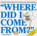 Image for Where did I come from?