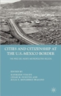 Image for Cities and citizenship at the U.S.-Mexico border  : the Paso del Norte Metropolitan region