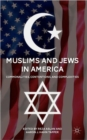 Image for Muslims and Jews in America  : commonalities, contentions, and complexities