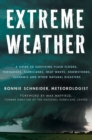 Image for Extreme weather  : a guide to surviving flash floods, tornadoes, hurricanes, heat waves, snowstorms, tsunamis, and other natural disasters