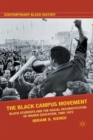 Image for The Black campus movement  : Black students and the racial reconstitution of higher education, 1965-1972