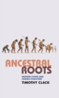 Image for Ancestral roots  : modern living and human evolution