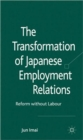 Image for The transformation of Japanese employment relations  : reform without labor