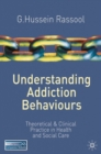 Image for Understanding addiction behaviours  : theoretical and clinical practice in health and social care