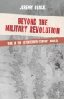 Image for Beyond the military revolution  : war in the seventeenth century world