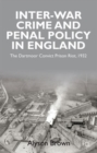 Image for Inter-war penal policy and crime in England  : the Dartmoor Convict Prison riot, 1932
