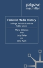 Image for Feminist media history: suffrage, periodicals and the public sphere