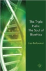 Image for The triple helix  : the soul of bioethics