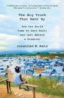 Image for The big truck that went by  : how the world came to save Haiti and left behind a disaster