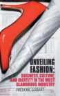 Image for Unveiling fashion  : business, culture, and identity in the most glamorous industry
