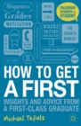 Image for How to get a first  : insights and advice from a first-class graduate